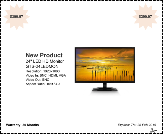 "offer: New Product sponsor: GTS-24LEDMON byline: 24"" LED HD Monitor details: Resolution: 1920x1080  Video In: BNC, HDMI, VGA Video Out: BNC  Aspect Ratio: 16:9 / 4:3 expires: Thu 28 Feb 2019 corner: $399.97"